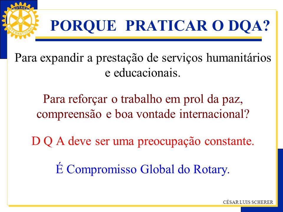 CÉSAR LUIS SCHERER PORQUE PRATICAR O DQA? Para expandir a prestação de serviços humanitários e educacionais. Para reforçar o trabalho em prol da paz,