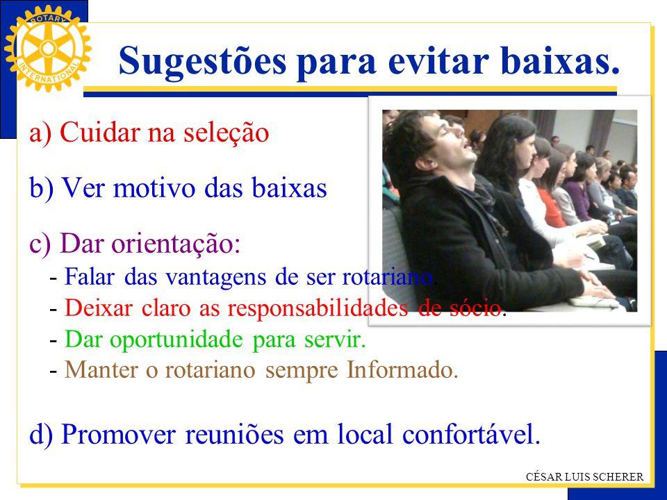 CÉSAR LUIS SCHERER Sugestões para evitar baixas. a) Cuidar na seleção b) Ver motivo das baixas c) Dar orientação: - Falar das vantagens de ser rotaria