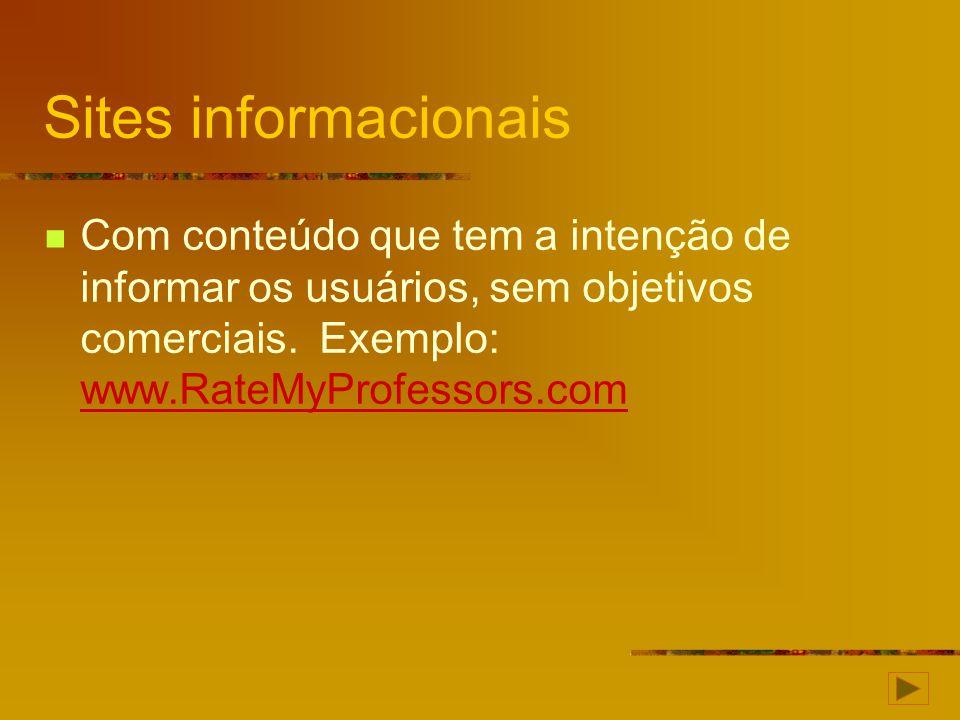 Sites informacionais Com conteúdo que tem a intenção de informar os usuários, sem objetivos comerciais. Exemplo: www.RateMyProfessors.com www.RateMyPr