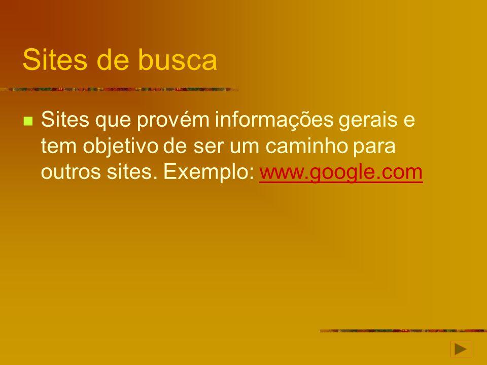 Sites de busca Sites que provém informações gerais e tem objetivo de ser um caminho para outros sites. Exemplo: www.google.comwww.google.com