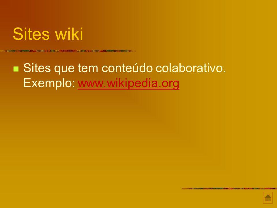 Sites wiki Sites que tem conteúdo colaborativo. Exemplo: www.wikipedia.orgwww.wikipedia.org