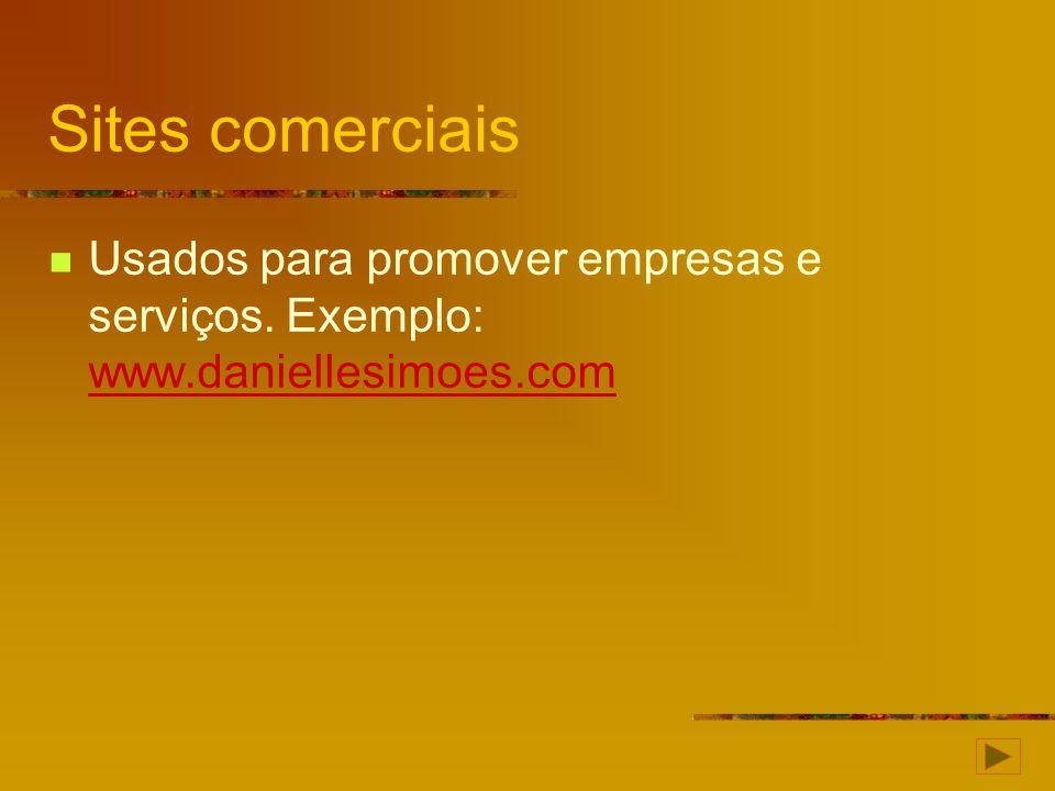 Sites comerciais Usados para promover empresas e serviços. Exemplo: www.daniellesimoes.com www.daniellesimoes.com