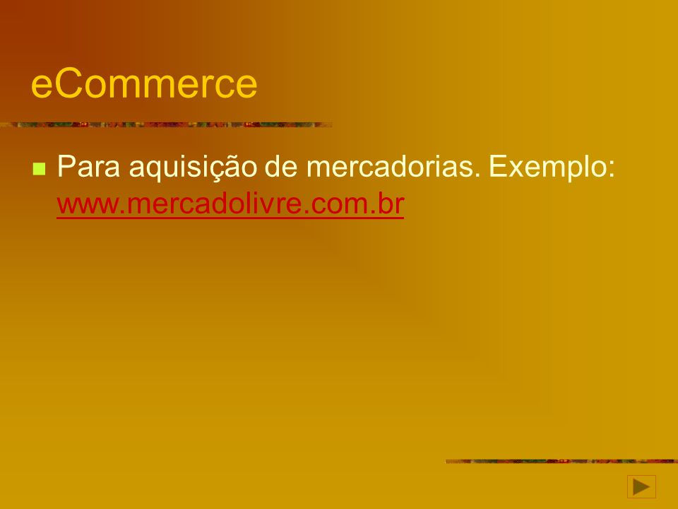 eCommerce Para aquisição de mercadorias. Exemplo: www.mercadolivre.com.br www.mercadolivre.com.br