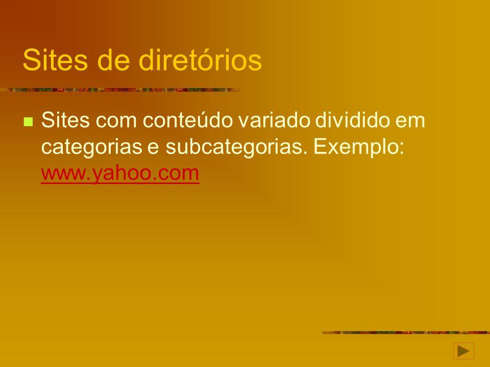 Sites de diretórios Sites com conteúdo variado dividido em categorias e subcategorias. Exemplo: www.yahoo.com www.yahoo.com