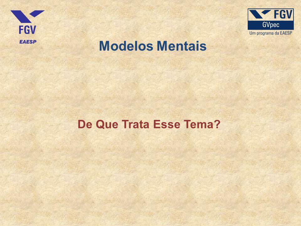 Modelos Mentais De Que Nos Serve Conhecer Nossos Modelos Mentais, os de Outras Pessoas, os que regem as Organizações e as Sociedades?