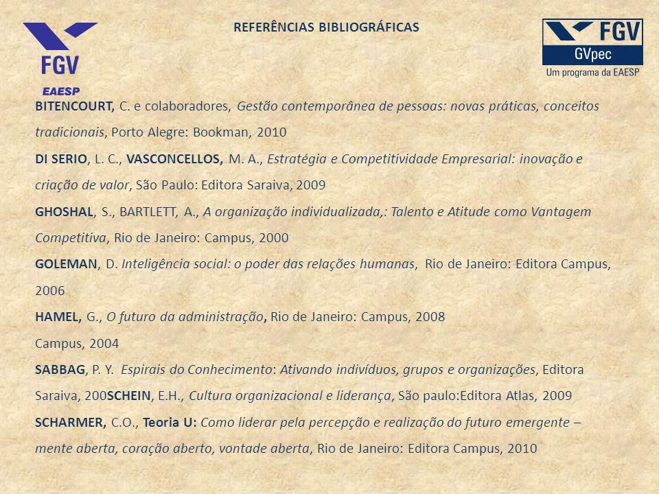 REFERÊNCIAS BIBLIOGRÁFICAS BITENCOURT, C. e colaboradores, Gestão contemporânea de pessoas: novas práticas, conceitos tradicionais, Porto Alegre: Book
