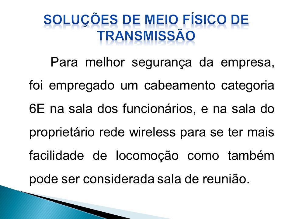 Para melhor segurança da empresa, foi empregado um cabeamento categoria 6E na sala dos funcionários, e na sala do proprietário rede wireless para se t