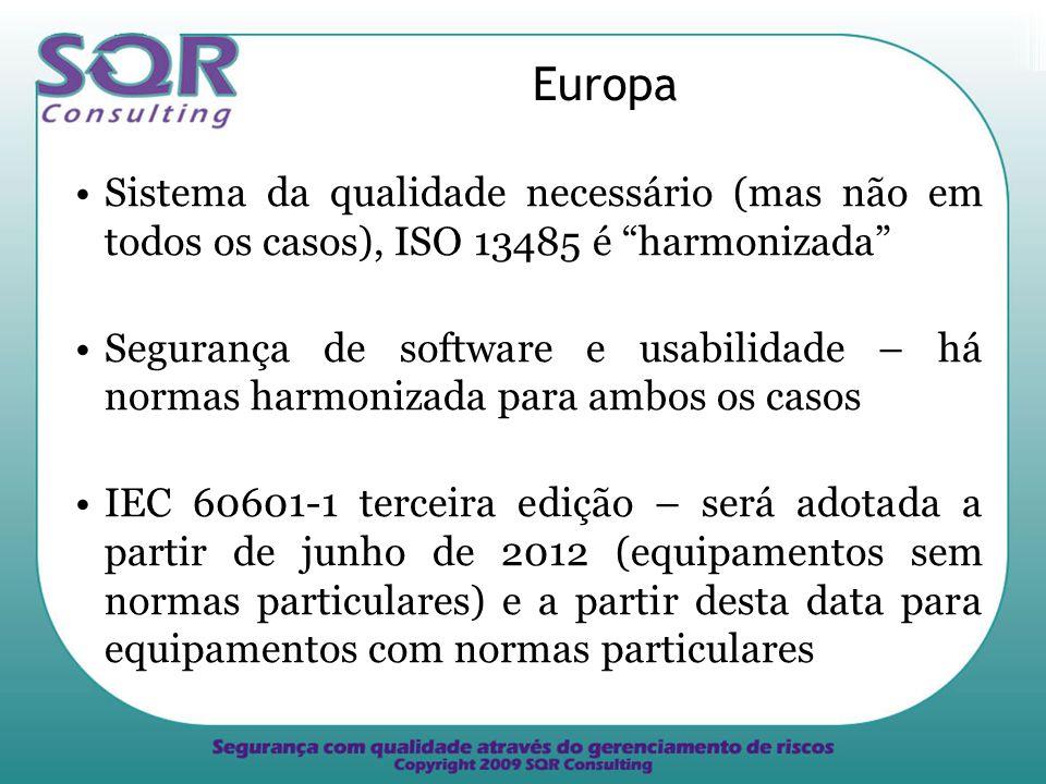 Europa Sistema da qualidade necessário (mas não em todos os casos), ISO 13485 é harmonizada Segurança de software e usabilidade – há normas harmonizada para ambos os casos IEC 60601-1 terceira edição – será adotada a partir de junho de 2012 (equipamentos sem normas particulares) e a partir desta data para equipamentos com normas particulares