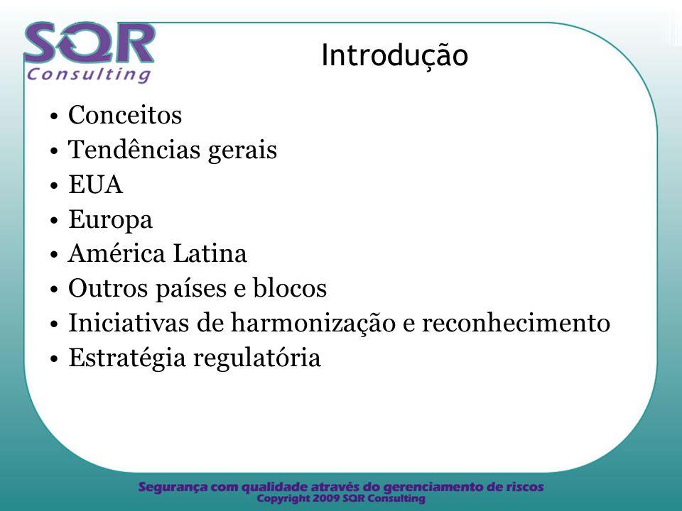 Introdução Conceitos Tendências gerais EUA Europa América Latina Outros países e blocos Iniciativas de harmonização e reconhecimento Estratégia regulatória