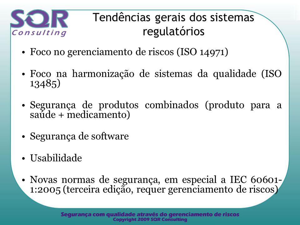 Tendências gerais dos sistemas regulatórios Foco no gerenciamento de riscos (ISO 14971) Foco na harmonização de sistemas da qualidade (ISO 13485) Segurança de produtos combinados (produto para a saúde + medicamento) Segurança de software Usabilidade Novas normas de segurança, em especial a IEC 60601- 1:2005 (terceira edição, requer gerenciamento de riscos)