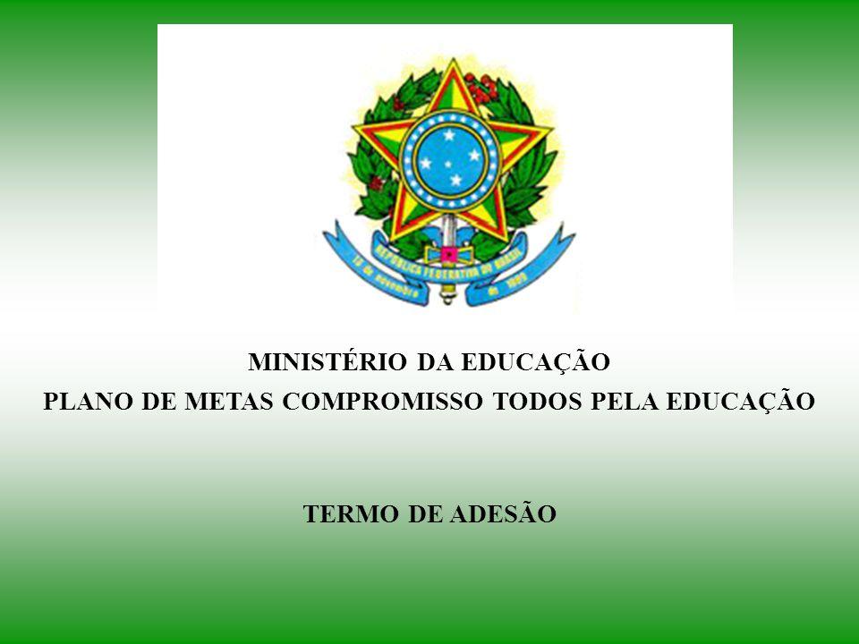 MINISTÉRIO DA EDUCAÇÃO PLANO DE METAS COMPROMISSO TODOS PELA EDUCAÇÃO TERMO DE ADESÃO