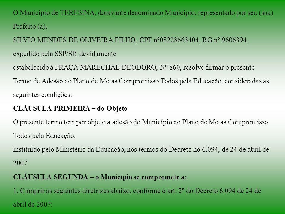 O Município de TERESINA, doravante denominado Município, representado por seu (sua) Prefeito (a), SÍLVIO MENDES DE OLIVEIRA FILHO, CPF nº08228663404,