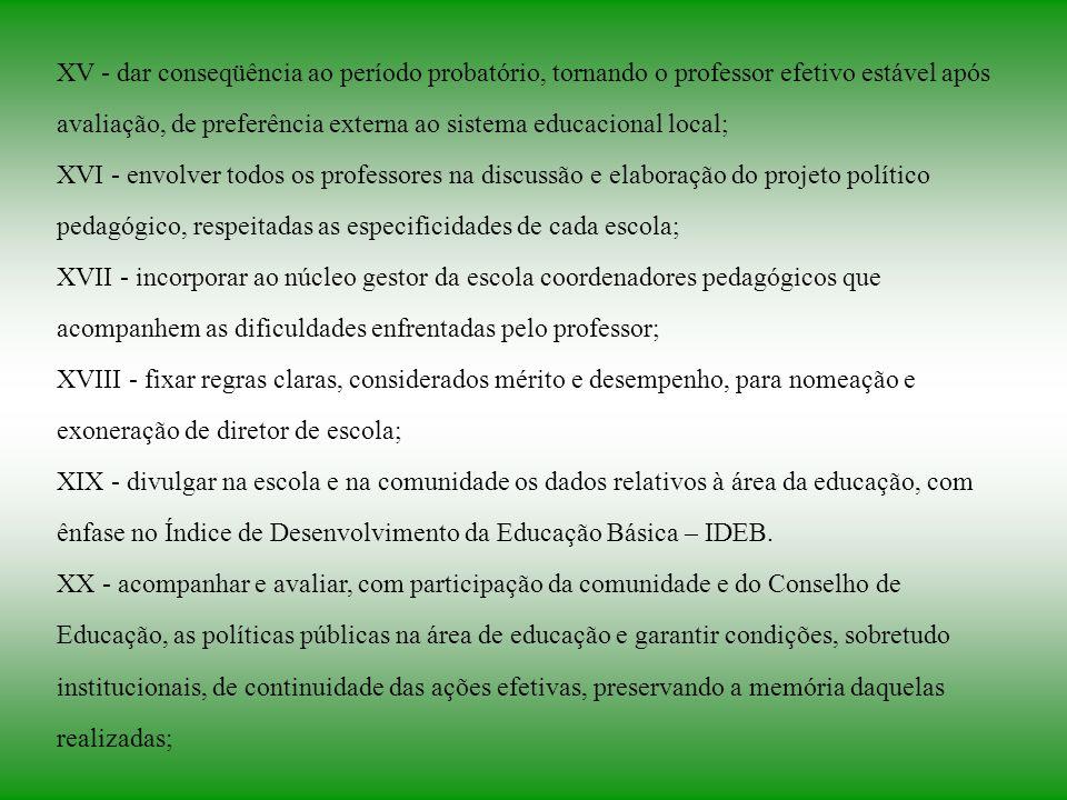 XV - dar conseqüência ao período probatório, tornando o professor efetivo estável após avaliação, de preferência externa ao sistema educacional local;