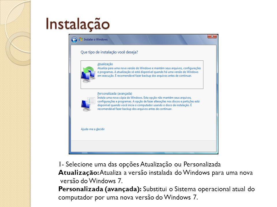 Instalação 1- Selecione uma das opções Atualização ou Personalizada Atualização: Atualiza a versão instalada do Windows para uma nova versão do Window