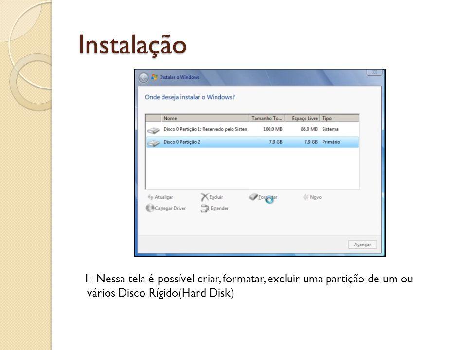 Instalação 1- Nessa tela é possível criar, formatar, excluir uma partição de um ou vários Disco Rígido(Hard Disk)
