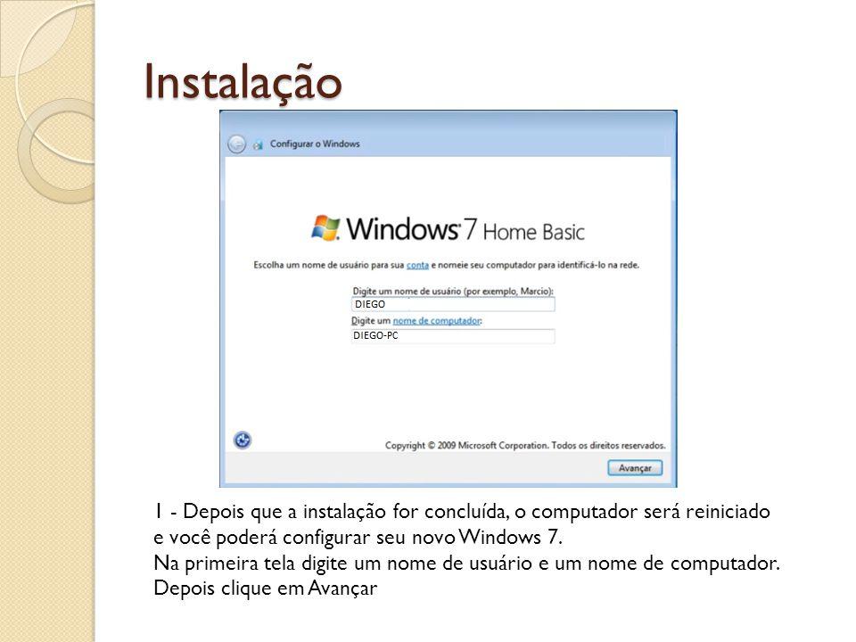 Instalação 1 - Depois que a instalação for concluída, o computador será reiniciado e você poderá configurar seu novo Windows 7. Na primeira tela digit