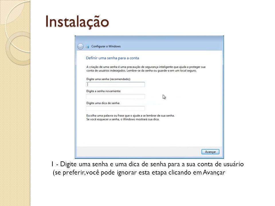 Instalação 1 - Digite uma senha e uma dica de senha para a sua conta de usuário (se preferir, você pode ignorar esta etapa clicando em Avançar