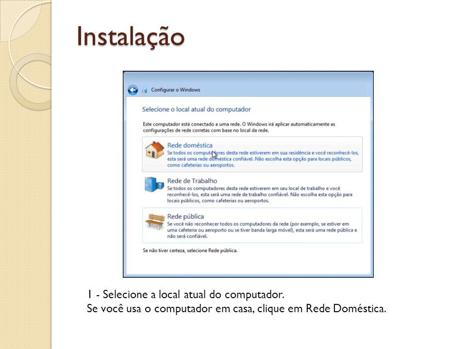 Instalação 1 - Selecione a local atual do computador. Se você usa o computador em casa, clique em Rede Doméstica.