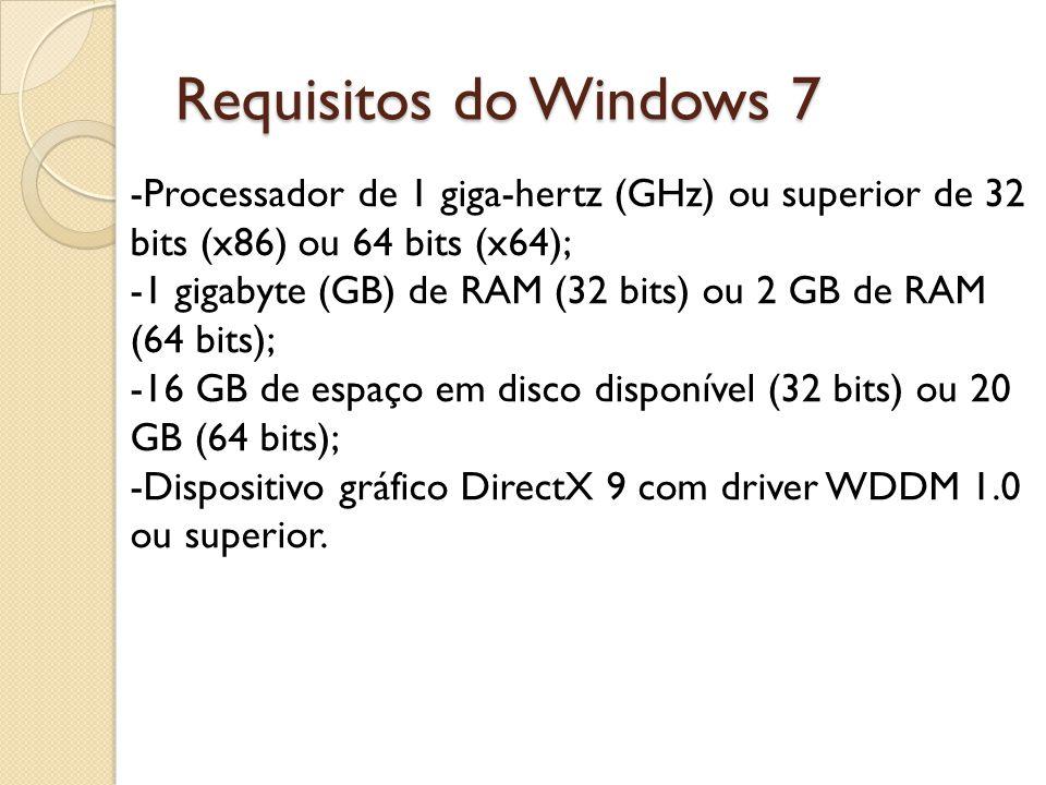 Requisitos do Windows 7 -Processador de 1 giga-hertz (GHz) ou superior de 32 bits (x86) ou 64 bits (x64); -1 gigabyte (GB) de RAM (32 bits) ou 2 GB de