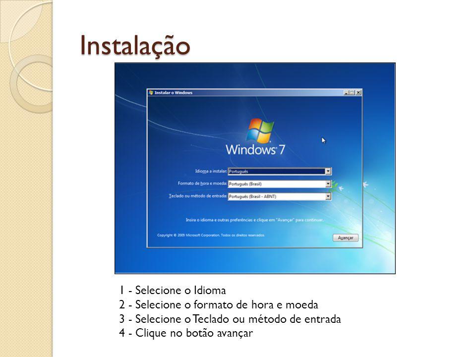 Instalação 1 - Selecione o Idioma 2 - Selecione o formato de hora e moeda 3 - Selecione o Teclado ou método de entrada 4 - Clique no botão avançar