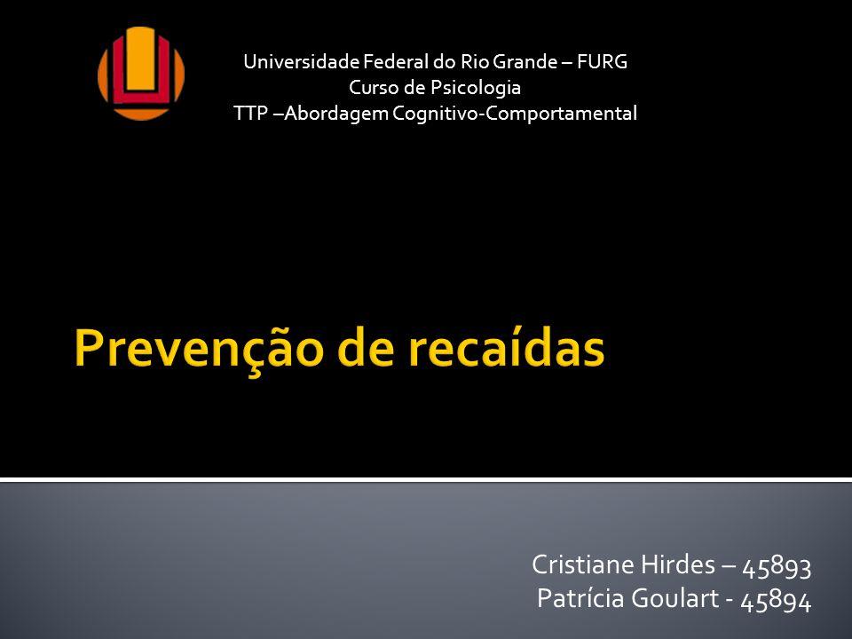 Cristiane Hirdes – 45893 Patrícia Goulart - 45894 Universidade Federal do Rio Grande – FURG Curso de Psicologia TTP –Abordagem Cognitivo-Comportamenta