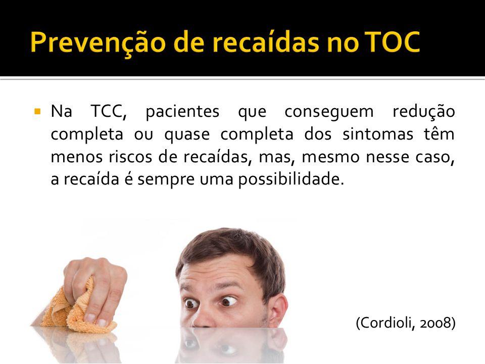 Na TCC, pacientes que conseguem redução completa ou quase completa dos sintomas têm menos riscos de recaídas, mas, mesmo nesse caso, a recaída é sempr