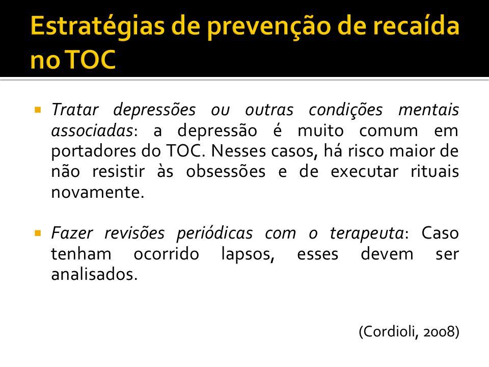 Tratar depressões ou outras condições mentais associadas: a depressão é muito comum em portadores do TOC. Nesses casos, há risco maior de não resistir