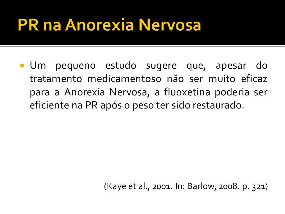 Um pequeno estudo sugere que, apesar do tratamento medicamentoso não ser muito eficaz para a Anorexia Nervosa, a fluoxetina poderia ser eficiente na P