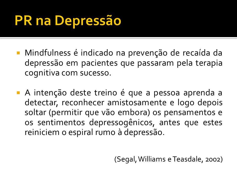 Mindfulness é indicado na prevenção de recaída da depressão em pacientes que passaram pela terapia cognitiva com sucesso. A intenção deste treino é qu
