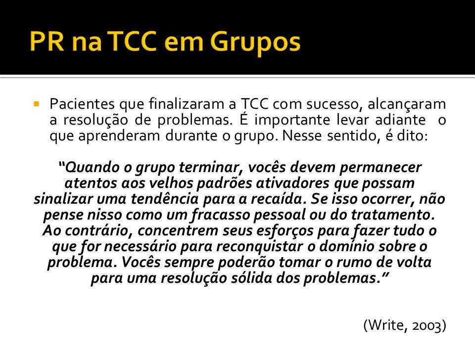 Pacientes que finalizaram a TCC com sucesso, alcançaram a resolução de problemas. É importante levar adiante o que aprenderam durante o grupo. Nesse s