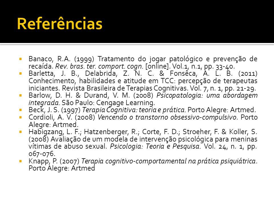Banaco, R.A. (1999) Tratamento do jogar patológico e prevenção de recaída. Rev. bras. ter. comport. cogn. [online]. Vol.1, n.1, pp. 33-40. Barletta, J