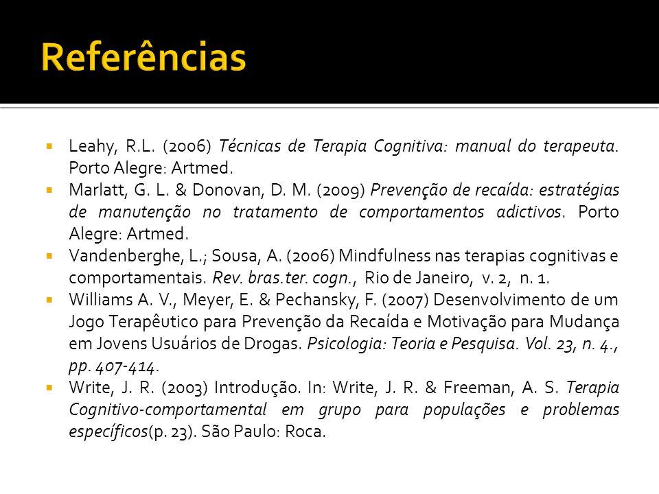 Leahy, R.L. (2006) Técnicas de Terapia Cognitiva: manual do terapeuta. Porto Alegre: Artmed. Marlatt, G. L. & Donovan, D. M. (2009) Prevenção de recaí