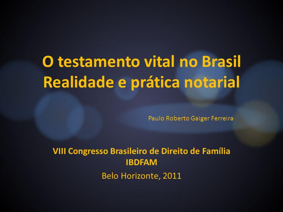 Paulo Roberto Gaiger Ferreira O testamento vital no Brasil Realidade e prática notarial VIII Congresso Brasileiro de Direito de Família IBDFAM Belo Ho