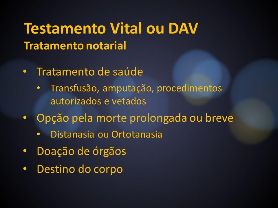 Testamento Vital ou DAV Tratamento notarial Tratamento de saúde Transfusão, amputação, procedimentos autorizados e vetados Opção pela morte prolongada