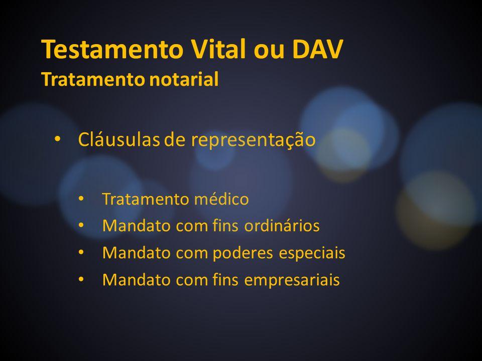 Testamento Vital ou DAV Tratamento notarial Cláusulas de representação Tratamento médico Mandato com fins ordinários Mandato com poderes especiais Man