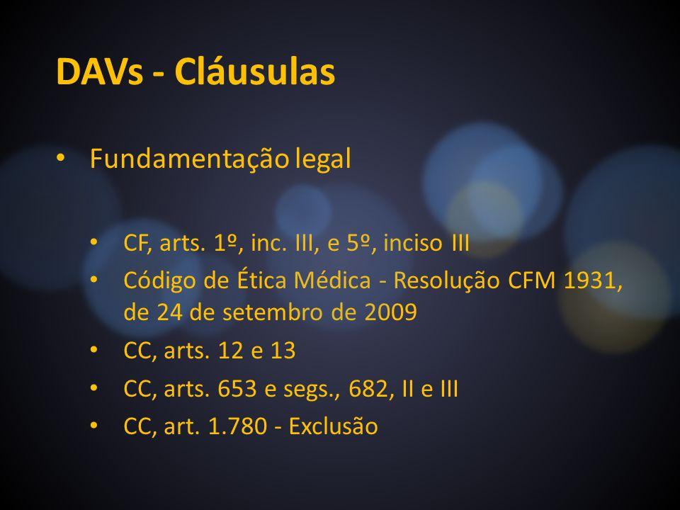 DAVs - Cláusulas Fundamentação legal CF, arts. 1º, inc. III, e 5º, inciso III Código de Ética Médica - Resolução CFM 1931, de 24 de setembro de 2009 C