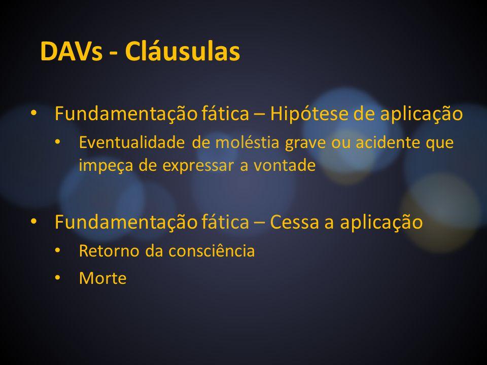 DAVs - Cláusulas Fundamentação fática – Hipótese de aplicação Eventualidade de moléstia grave ou acidente que impeça de expressar a vontade Fundamenta