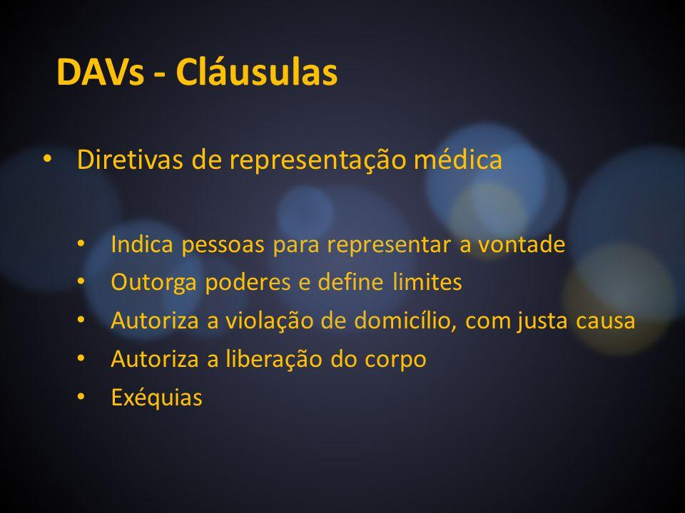 DAVs - Cláusulas Diretivas de representação médica Indica pessoas para representar a vontade Outorga poderes e define limites Autoriza a violação de d
