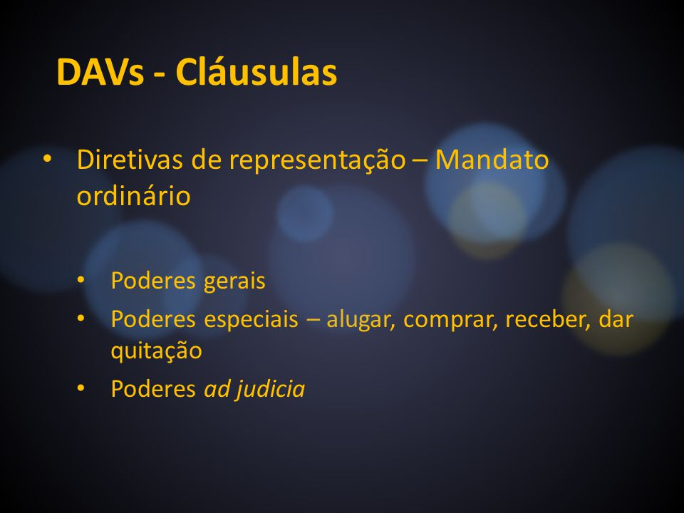 DAVs - Cláusulas Diretivas de representação – Mandato ordinário Poderes gerais Poderes especiais – alugar, comprar, receber, dar quitação Poderes ad j