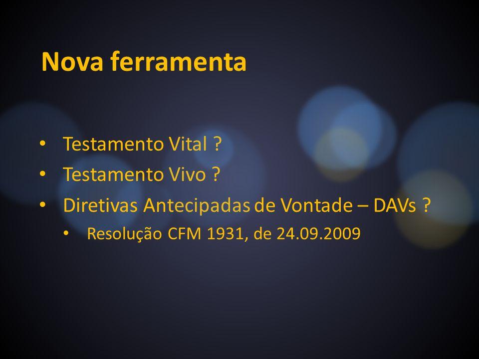 Nova ferramenta Testamento Vital ? Testamento Vivo ? Diretivas Antecipadas de Vontade – DAVs ? Resolução CFM 1931, de 24.09.2009