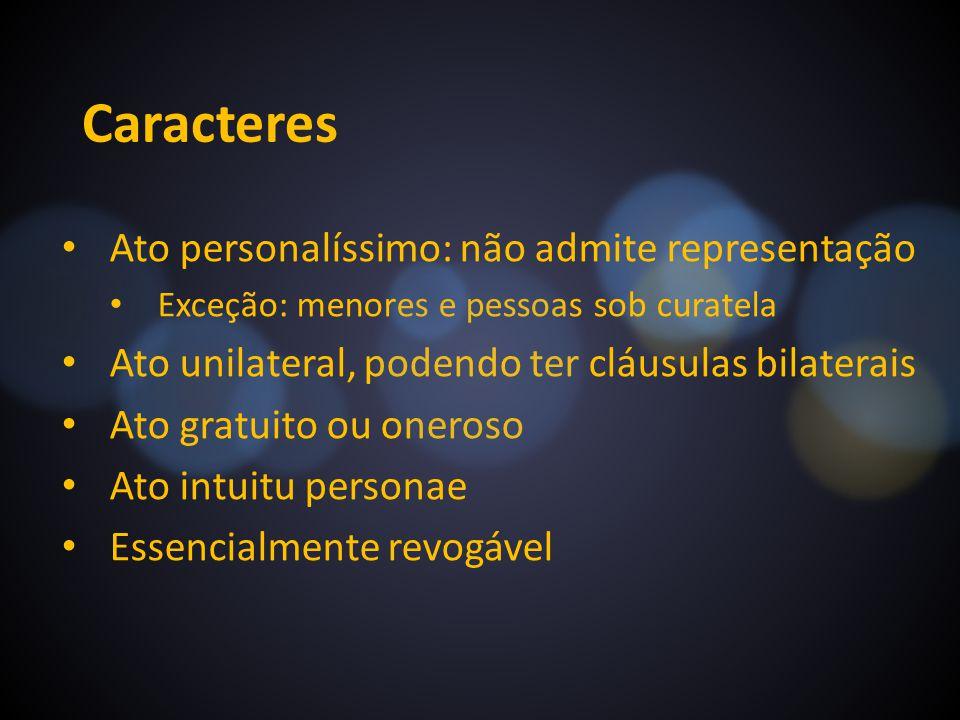 Caracteres Ato personalíssimo: não admite representação Exceção: menores e pessoas sob curatela Ato unilateral, podendo ter cláusulas bilaterais Ato g