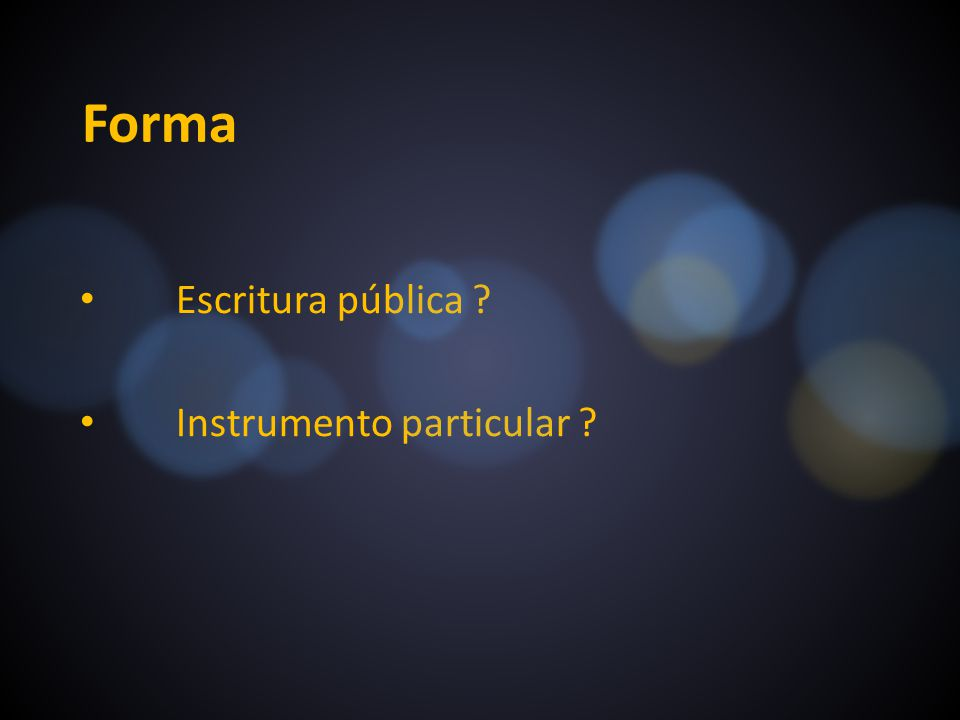 Forma Escritura pública ? Instrumento particular ?