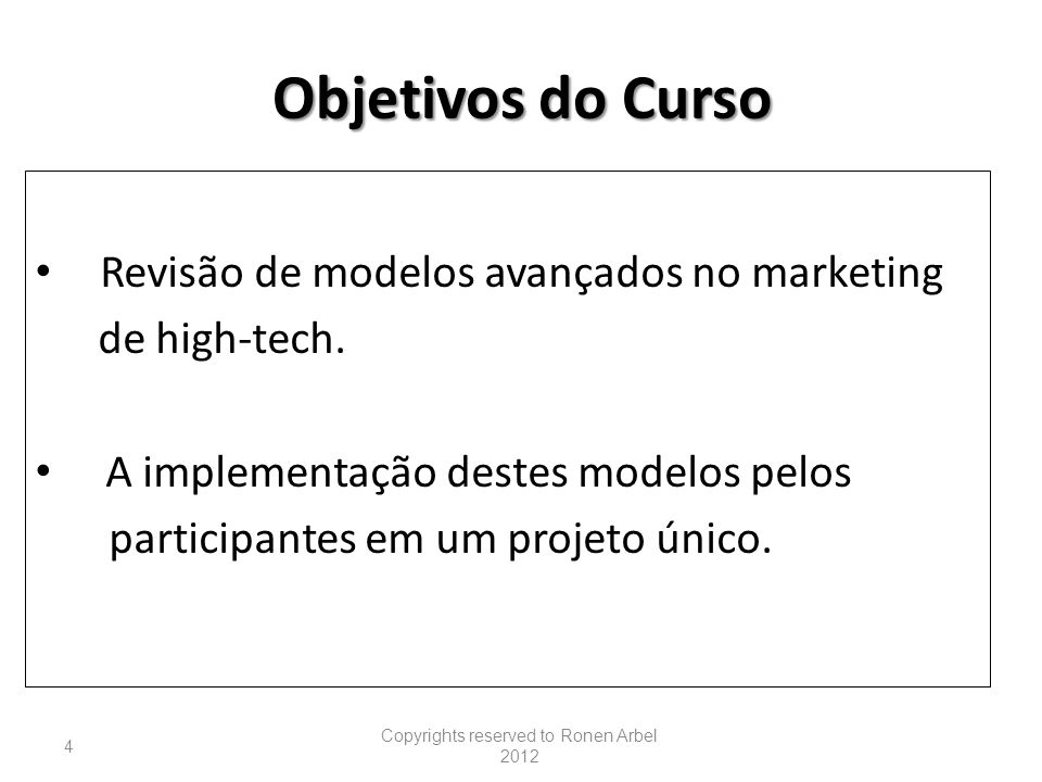 Racional do Curso Innovation Diffusion of Innovation Positioning/Branding Revenues Copyrights reserved to Ronen Arbel 2012 5