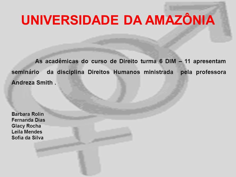 UNIVERSIDADE DA AMAZÔNIA As acadêmicas do curso de Direito turma 6 DIM – 11 apresentam seminário da disciplina Direitos Humanos ministrada pela profes