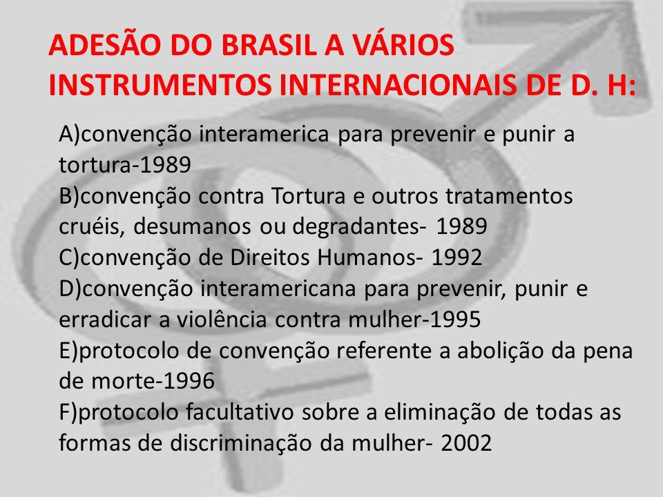ADESÃO DO BRASIL A VÁRIOS INSTRUMENTOS INTERNACIONAIS DE D. H: A)convenção interamerica para prevenir e punir a tortura-1989 B)convenção contra Tortur