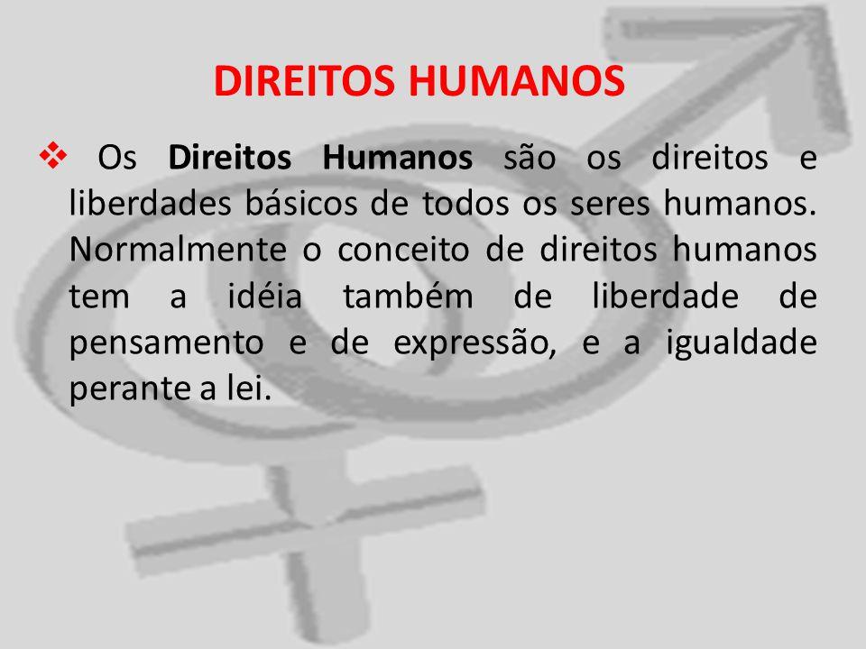 DIREITOS HUMANOS Os Direitos Humanos são os direitos e liberdades básicos de todos os seres humanos. Normalmente o conceito de direitos humanos tem a