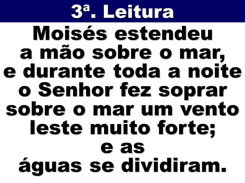 Moisés estendeu a mão sobre o mar, e durante toda a noite o Senhor fez soprar sobre o mar um vento leste muito forte; e as águas se dividiram. 3ª. Lei