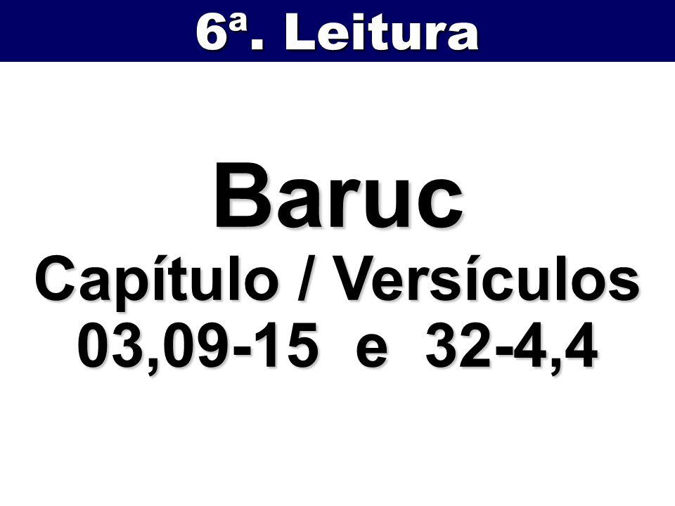 Baruc Capítulo / Versículos 03,09-15 e 32-4,4 6ª. Leitura