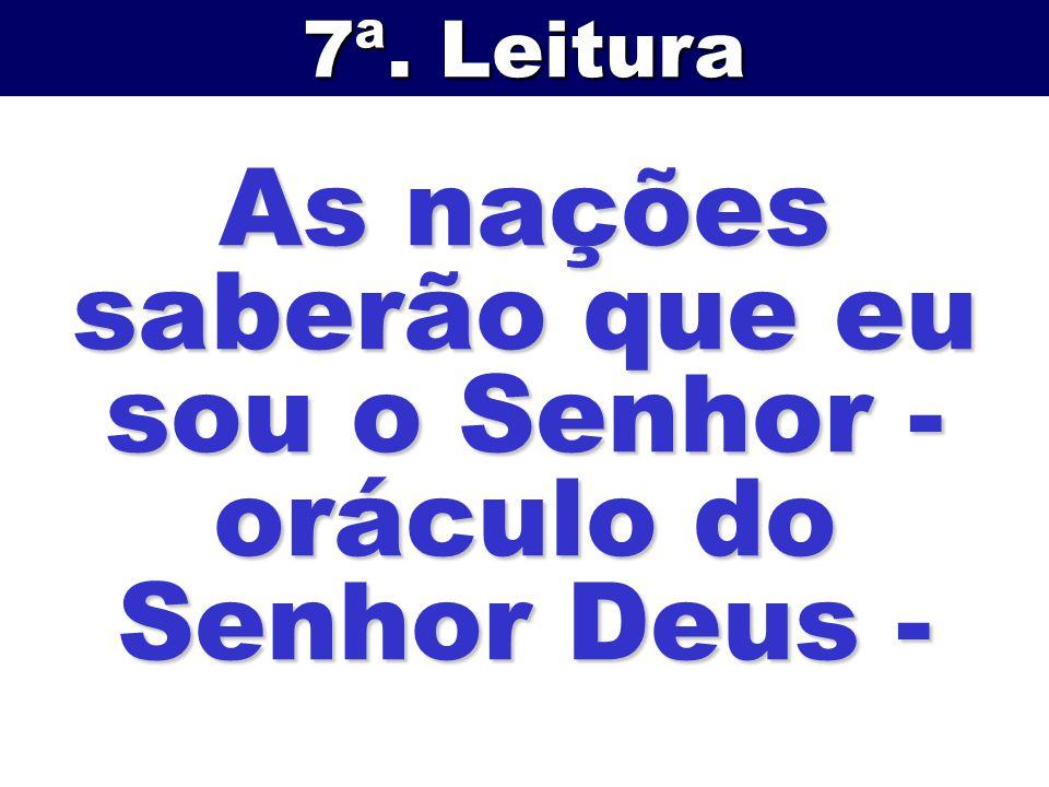 As nações saberão que eu sou o Senhor - oráculo do Senhor Deus - 7ª. Leitura