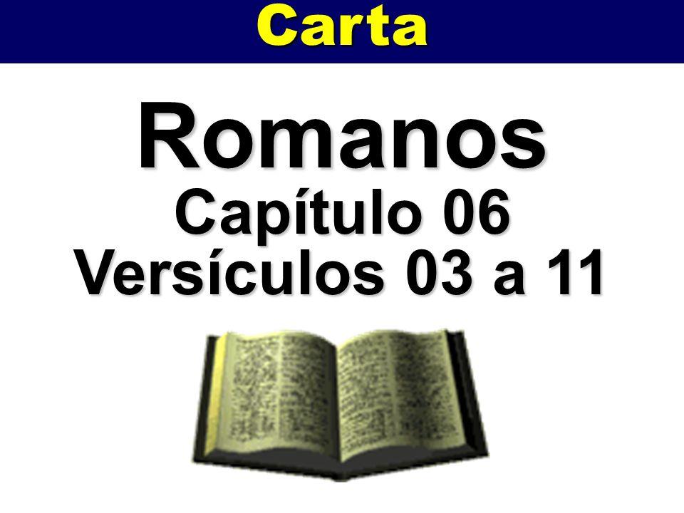 Romanos Capítulo 06 Versículos 03 a 11 Carta